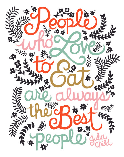 people who love to eat are always the best people | notafraidofbutter.nl